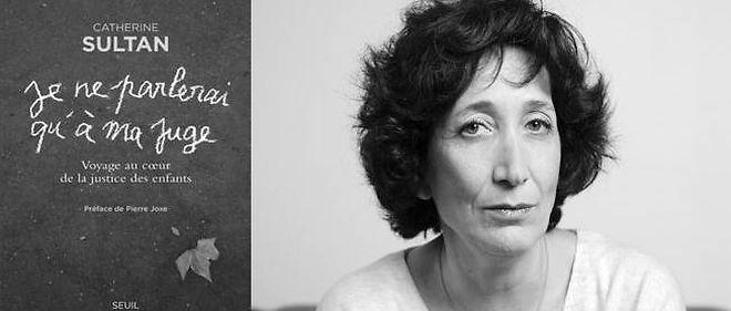 """Catherine Sultan, présidente du tribunal pour enfants de Créteil, publie """"Je ne parlerai qu'à ma juge"""", un ouvrage très éclairant sur la justice des mineurs."""