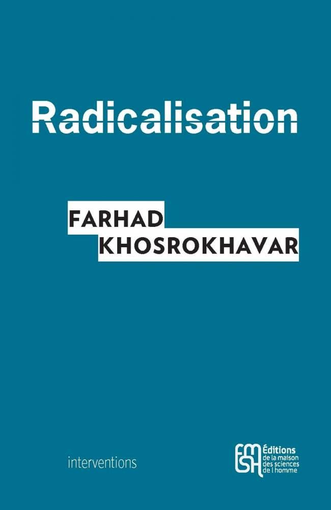 Radicalisation, de Farhad Khosrokhavar (Éditions de la Maison des sciences de l'homme) ©  DR