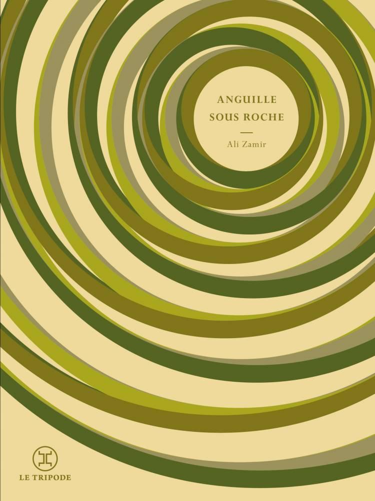 """Couverture du roman """"Anguille sous roche"""" Ali Zamir, Le Tripode, septembre 2016. ©  Le Tripode"""