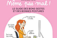 Même pas mal ! le guide des bons gestes et des bonnes postures (First) de Frédéric Srour et Emmanuelle Teyras.