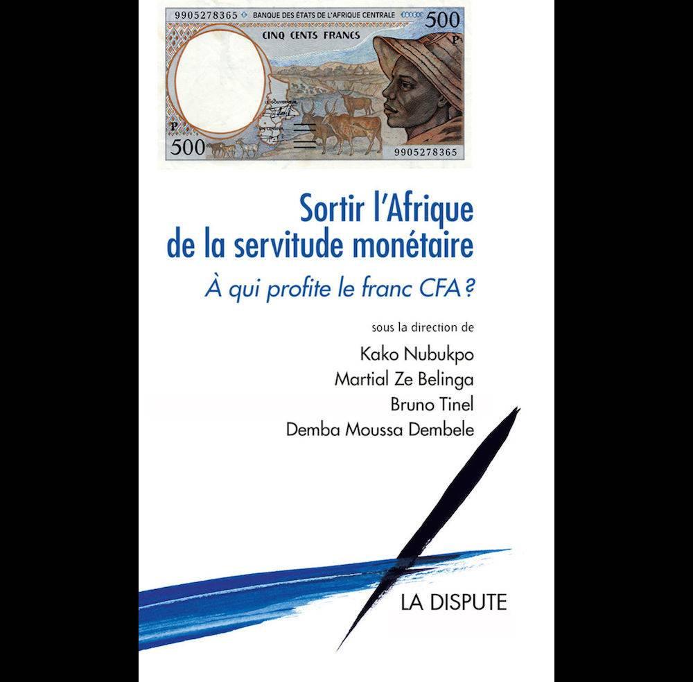 Couverture du livre collectif : Sortir l'Afrique de la servitude monétaire. À qui profite le franc CFA ?.