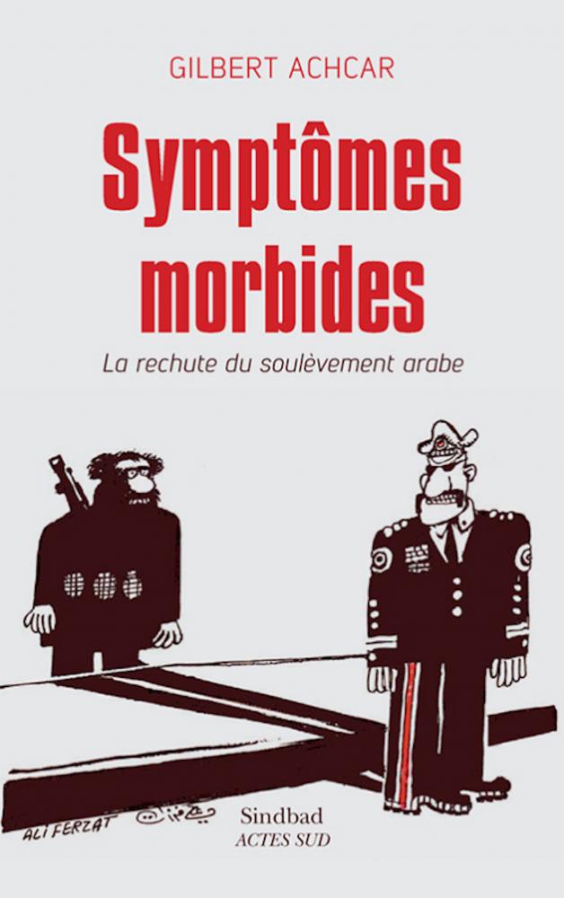 Symptômes morbides. La rechute du soulèvement arabe. Sindbad, Actes Sud, 2017. ©  Actes Sud