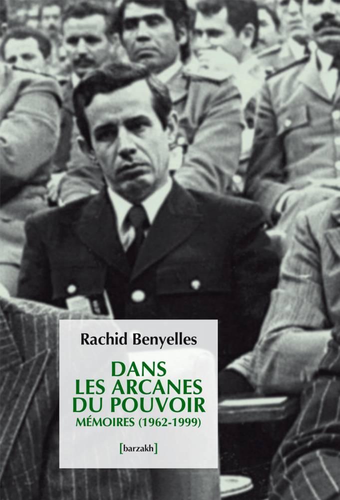 """La couverture du livre-mémoire """"Dans les arcanes du pouvoir"""" avec une photo de Rachid Benyelles. ©  DR"""