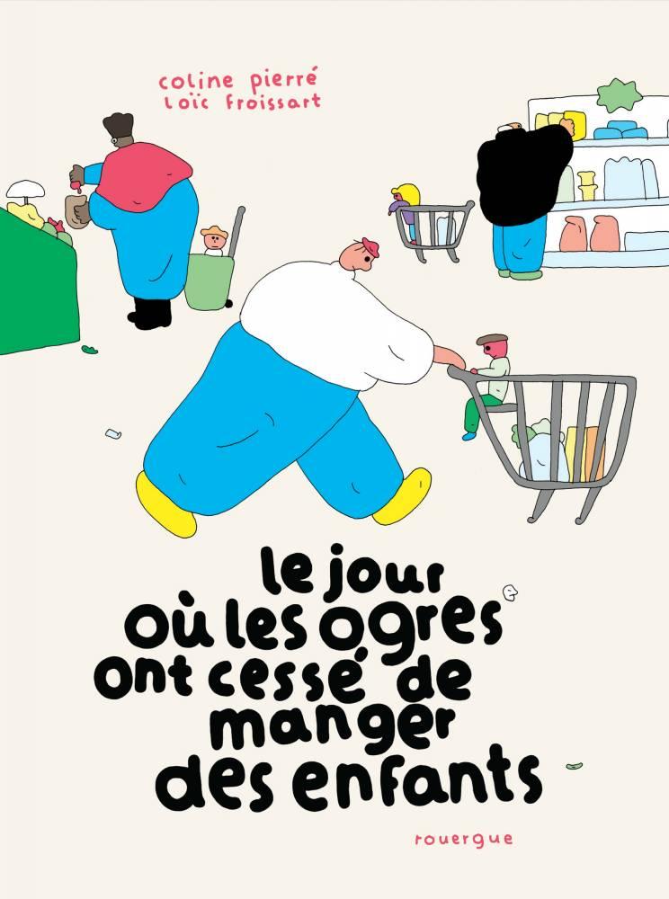 Le jour où les ogres ont cessé de manger les enfants ©  Rouergue, Loïc Froissart