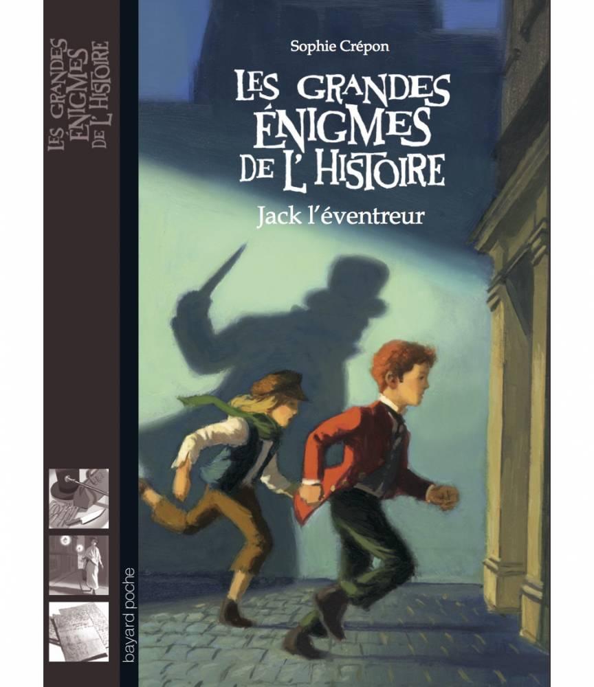 « Les grandes énigmes de l'histoire, Jack l'Eventreur » de Sophie Crépon ©  Bayard