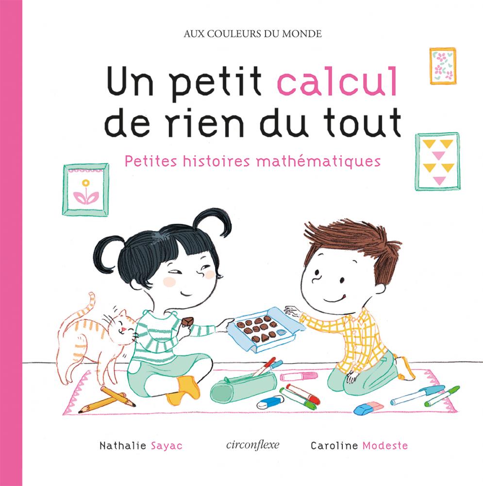 Un petit calcul de rien du tout ; petites histoires mathématiques », de Nathalie Sayac et Caroline Modeste, Circonflexe ©  2018, Circonflexe