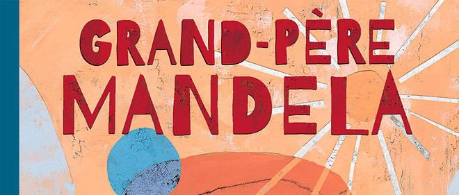 «Grand-Père Mandela»: le combat de«Madiba» raconté aux enfants