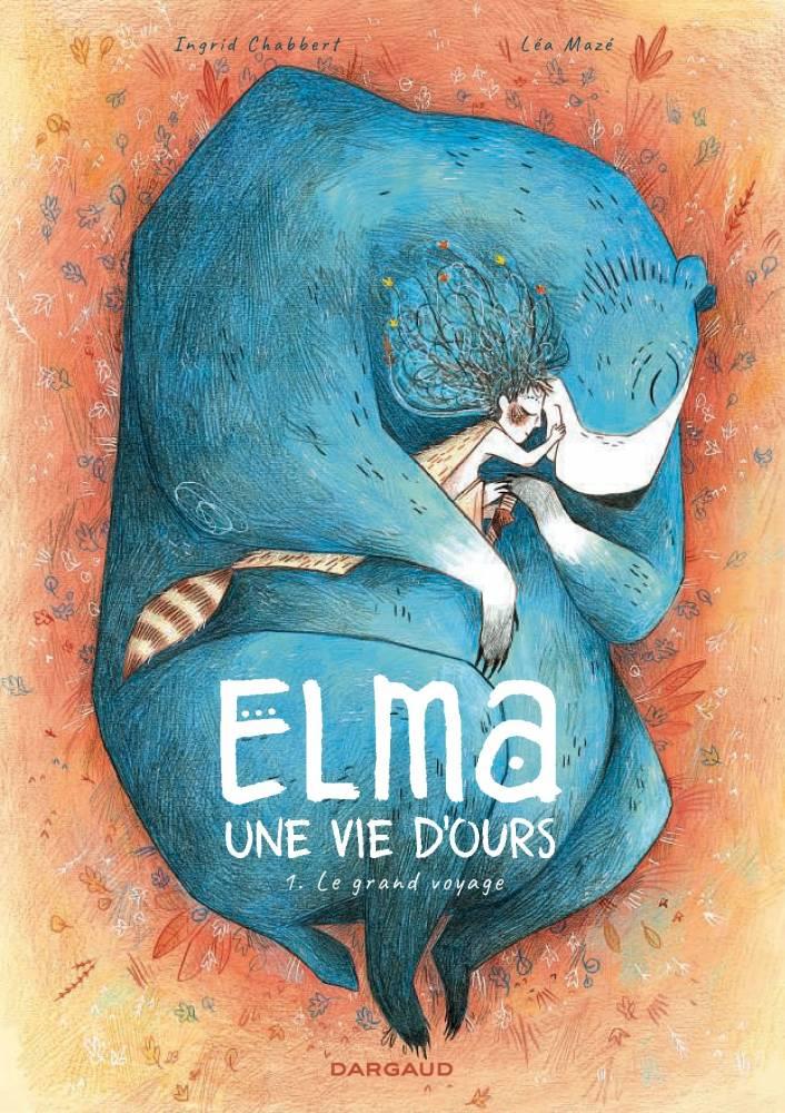 Elma, une vie d'ours, tome 1 – Le grand voyage, d'Inglid Chabert et Léa Mazé, aux Editions Dargaud ©  Dargaud