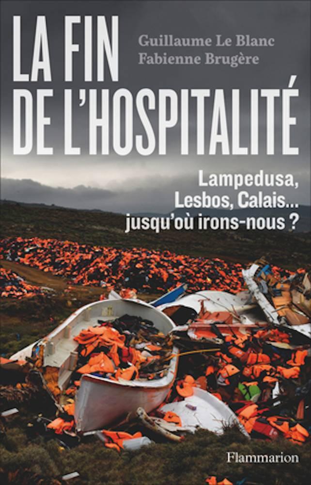 Fabienne Brugère et Guillaume Le Blanc, La Fin de l'hospitalité. L'Europe, terre d'asile?, nouvelle édition, Flammarion, coll. « Champs essais », 2018. ©  DR