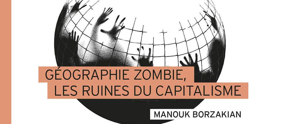 """<p>""""Géorgraphie zombie, les ruines du capitalisme"""" de Manouk Borzakian.</p> <p></p>"""