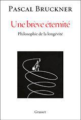 «Une brève éternité. Philosophie de la longévité», de Pascal Bruckner (Grasset, 272p., 19€).