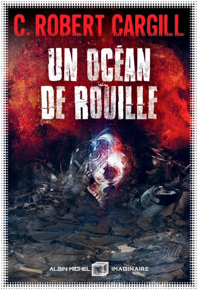 Un Océan de Rouille ©  Albin Michel Imaginaire