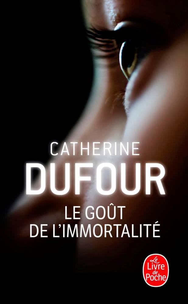 Le Gout de l'Immortalité de Catherine Dufour ©  Livre de Poche
