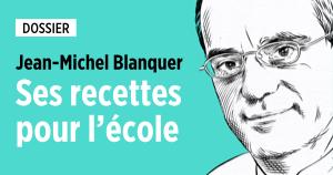 Jean-Michel Blanquer : ses recettes pour l'école